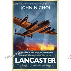 Lancaster The Forging of a Very British Legend Historyczne