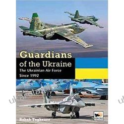 Guardians of Ukraine The Ukrainian Air Force Since 1992 Militaria, broń, wojskowość