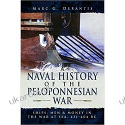 A Naval History of the Peloponnesian War Ships, Men and Money in the War at Sea, 431-404 BC Militaria, broń, wojskowość