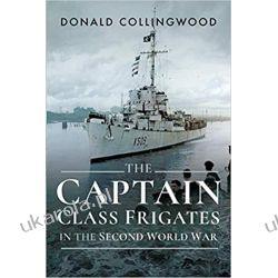 The Captain Class Frigates in the Second World War Militaria, broń, wojskowość