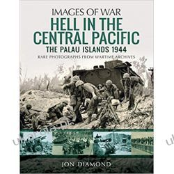 Hell in the Central Pacific 1944 The Palau Islands (Images of War)  Militaria, broń, wojskowość