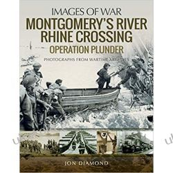 Montgomery's Rhine River Crossing Operation PLUNDER Rare Photographs from Wartime Archives (Images of War)  Militaria, broń, wojskowość