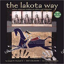 The Lakota Way 2021 Calendar: Native Americam Wisdom on Ethics and Character indianie Książki i Komiksy