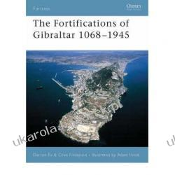 The Fortifications of Gibraltar 1068-1945 (Fortress S.) Darren Fa, Adam Hook