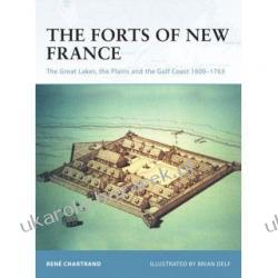 The Forts of New France: The Great Lakes, the Plains and the Gulf Coast 1600-1763 (Fortress S.) Rene Chartrand, Brian Delf Pozostałe
