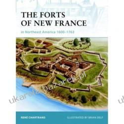 The Forts of New France in Northeast America 1600-1763 (Fortress S.)  Rene Chartrand, Brian Delf Pozostałe