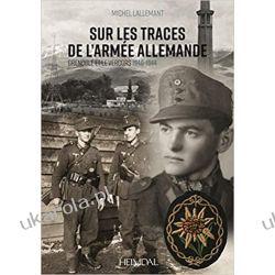 Sur Les Traces de l'Armee Allemande: Grenoble Et Le Vercors, 1940-1944 Książki i Komiksy