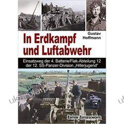 """In Erdkampf und Luftabwehr: Einsatzweg der 4. Batterie/Flak-Abteilung 12 der Pz.-Div. """"HJ"""". Książki i Komiksy"""