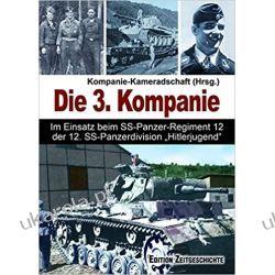 """Die 3. Kompanie: Im Einsatz beim SS-Panzerregiment 12 der 12. SS-Panzerdivision """"Hitlerjugend"""". Książki i Komiksy"""