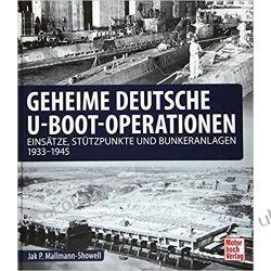 Geheime deutsche U-Boot-Operationen: Einsätze, Stützpunkte und Bunkeranlagen 1933-1945 Książki i Komiksy