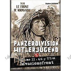 PANZERDIVISION HITLERJUGEND - Tome 1 - Volume 2 - 6/6 - 7/7/44 Sur le front de Normandie Historyczne