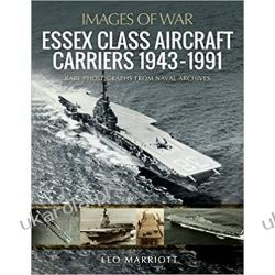Essex Class Aircraft Carriers, 1943-1991 Rare Photographs from Naval Archives (Images of War) Książki i Komiksy