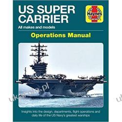 US Super Carrier All Makes and Models Insights Into the Design, Departments, Flight Operations and Daily Life of the Us Navy's Greatest Warships (Operations Manual) Książki i Komiksy
