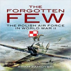 The Forgotten Few: The Polish Air Force in World War II Poradniki i albumy
