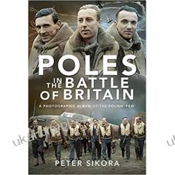 Poles in the Battle of Britain: A Photographic Album of the Polish 'Few'  Książki i Komiksy