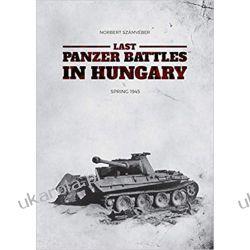 Last Panzer Battles in Hungary Spring 1945 Literatura piękna, popularna i faktu