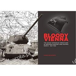 Bloody Vienna: The Soviet Offensive Operations in Western Hungary and Austria, March-may 1945 Książki i Komiksy