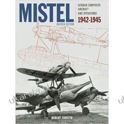Mistel German Composite Aircraft and Operations 1942-1945  Literatura piękna, popularna i faktu