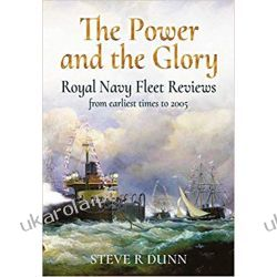 The Power and the Glory Royal Navy Fleet Reviews from Earliest Times to 2005 Książki i Komiksy
