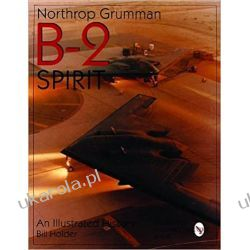 Northrop Grumman B-2 Spirit An Illustrated History