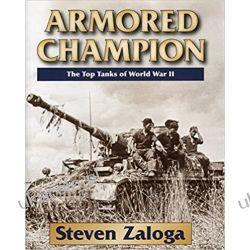 Armored Champion: The Top Tanks of World War II  Steven Zaloga  Literatura piękna, popularna i faktu