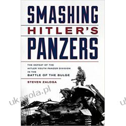 Smashing Hitler's Panzers: The Defeat of the Hitler Youth Panzer Division in the Battle of the Bulge  Książki i Komiksy