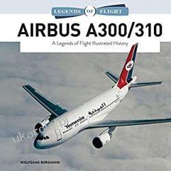 Airbus A300/310: A Legends of Flight Illustrated History:  Literatura piękna, popularna i faktu