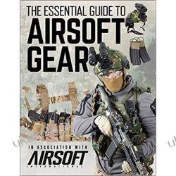 The Essential Guide to Airsoft Gear Literatura piękna, popularna i faktu