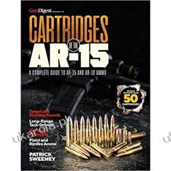 Cartridges of the AR-15 A Complete Reference Guide to AR Platform