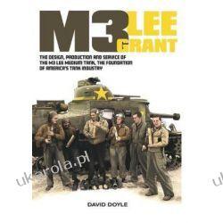 M3 Lee Grant : The Design, Production and Service of the M3 Medium Tank, the Foundation of America's Tank Industry Książki i Komiksy