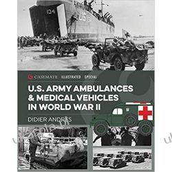 U.S. Army Ambulances and Medical Vehicles in World War II Książki i Komiksy