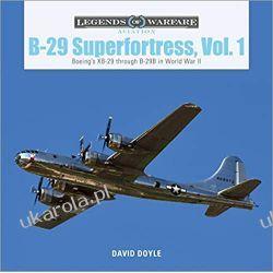 B-29 Superfortress, Vol. 1: Boeing's XB-29 through: Boeing's XB-29 Through B-29B in World War II