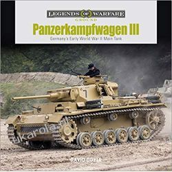 Panzerkampfwagen III: Germany's Early World War II: Germany's Early World War II Main Tank Książki naukowe i popularnonaukowe