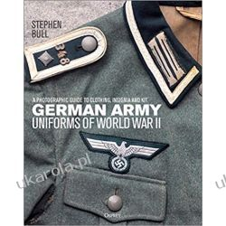 German Army Uniforms of World War II A photographic guide to clothing, insignia and kit  Książki i Komiksy