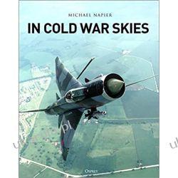 In Cold War Skies NATO and Soviet Air Power, 1949–89 Książki naukowe i popularnonaukowe