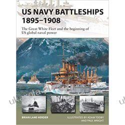 US Navy Battleships 1895-1908: The Great White Fleet and the Beginning of Us Global Naval Power Książki naukowe i popularnonaukowe