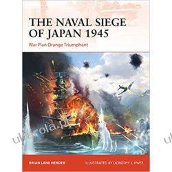 The Naval Siege of Japan 1945: War Plan Orange Triumphant: Książki naukowe i popularnonaukowe