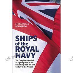 Ships of the Royal Navy The Complete Record of all Fighting Ships of the Royal Navy from the 15th Century to the Present Książki naukowe i popularnonaukowe