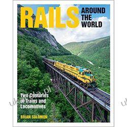 Rails Around the World Two Centuries of Trains and Locomotive Książki i Komiksy