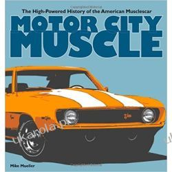 Motor City Muscle The High-Powered History of the American Musclecar