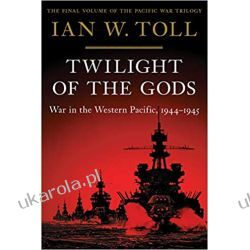 Twilight of the Gods: War in the Western Pacific, 1944-1945: 3 (Pacific War Trilogy)