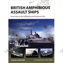 British Amphibious Assault Ships: From Suez to the Falklands and the present day (New Vanguard)