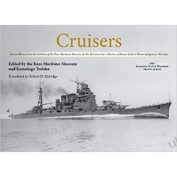 Cruisers Selected Photos from the Archives of the Kure Maritime Museum the Best from the Collection of Shizuo Fukui's Photos of Japanese Warships