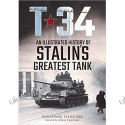 T-34 An Illustrated History of Stalin's Greatest Tank  Książki i Komiksy