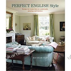 Perfect English Style Creating Rooms That Are Comfortable, Pleasing and Timeless  Książki i Komiksy
