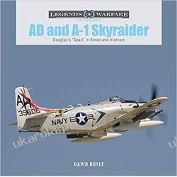 Ad and A-1 Skyraider: Douglas's Spad in Korea and Vietnam