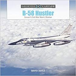 B-58 Hustler: Convair's Cold War Mach 2 Bomber David Doyle