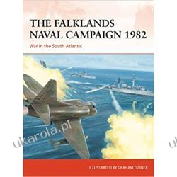 The Falklands Naval Campaign 1982 War in the South Atlantic Książki naukowe i popularnonaukowe