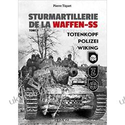Sturmartillerie de la Waffen-SS Vol. 2 Totenkopf, Polizei, Wiking  Książki naukowe i popularnonaukowe