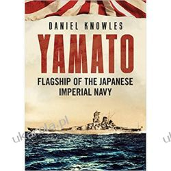 Yamato Flagship of the Japanese Imperial Navy Książki naukowe i popularnonaukowe